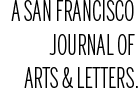 A San Francisco journal of arts & letters.