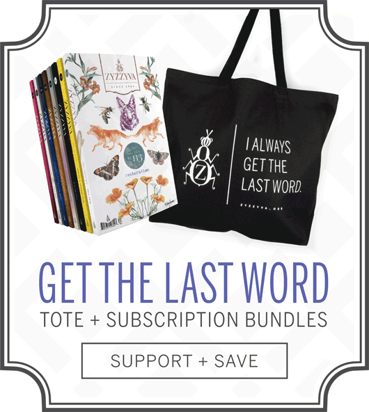 Get the last word. Tote + ZYZZYVA subscription bundles. Support + Save!