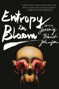 Entropy in Bloom by Jeremy Robert Johnson