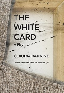 Claudia Rankine play The White Card