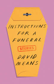 David Means story collection Instructions for a Funeral