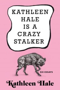 Kathleen Hale essay collection Kathleen Hale Is a Crazy Stalker