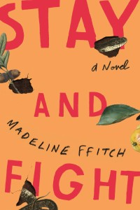 Madeline ffitch novel Stay and Fight