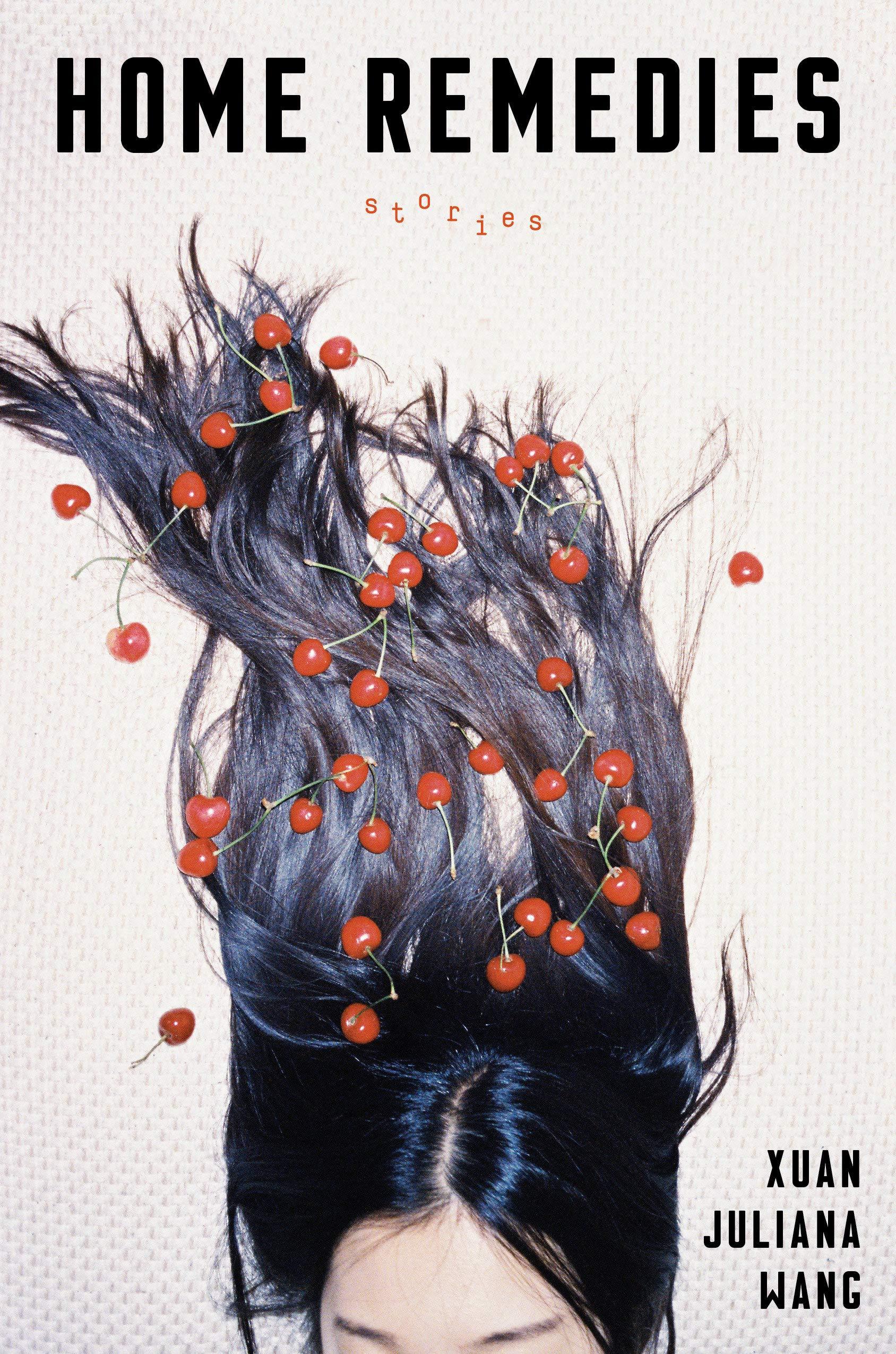 'Home Remedies' by Xuan Juliana Wang: Perfect Worlds - ZYZZYVA