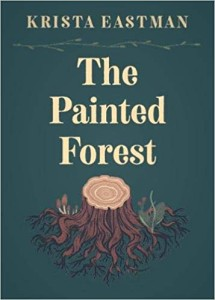 Krista Eastman nonfiction The Painted Forest