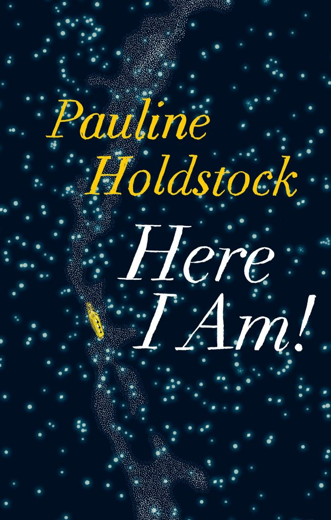 Pauline Holdstock novel Here I Am!