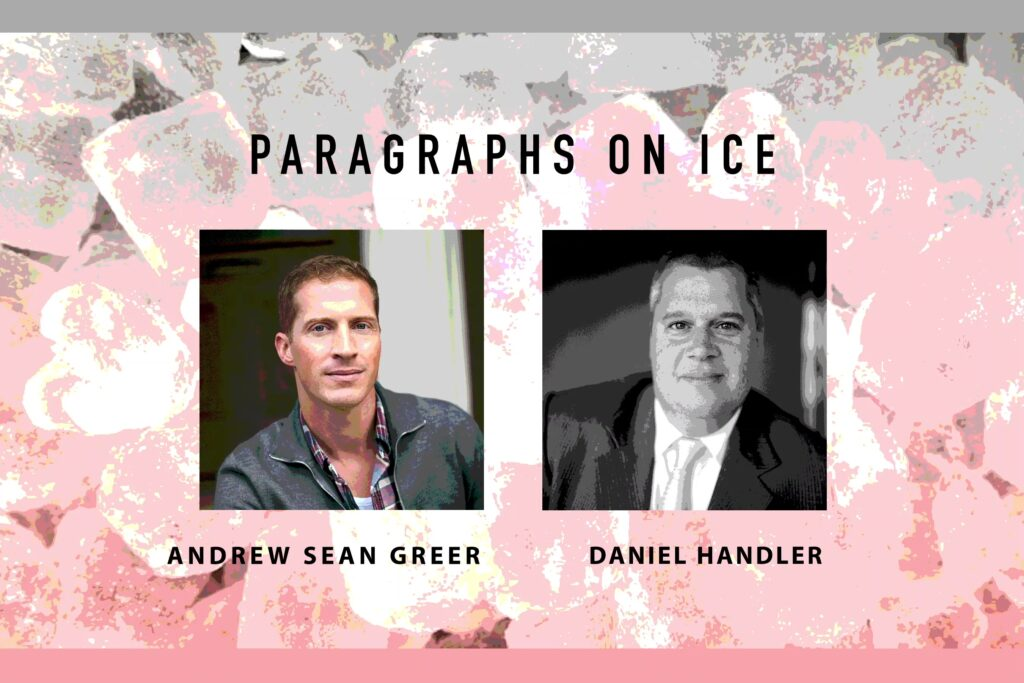 Paragraphs on Ice: Andrew Sean Greer & Daniel Handler